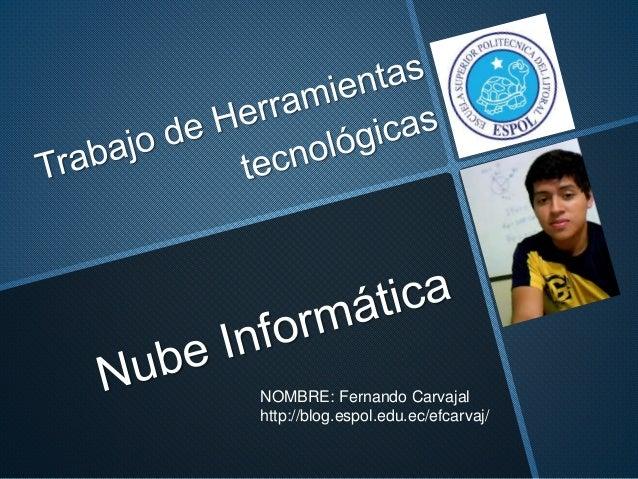 NOMBRE: Fernando Carvajal http://blog.espol.edu.ec/efcarvaj/