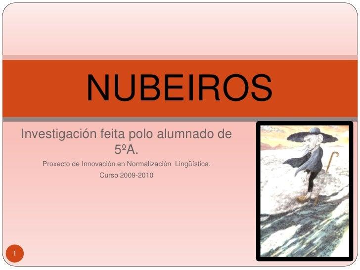 NUBEIROS     Investigación feita polo alumnado de                      5ºA.        Proxecto de Innovación en Normalización...