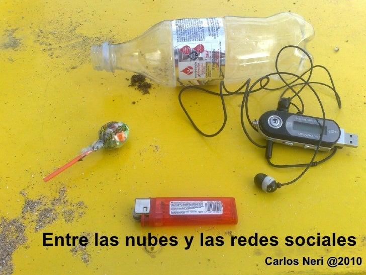 Entre las nubes y las redes sociales     Carlos Neri @2010