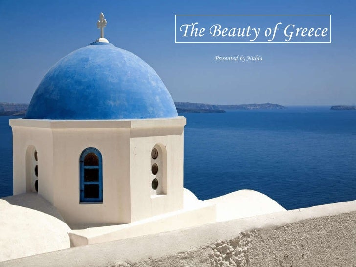 The Beauty of Greece Presented by Nubia