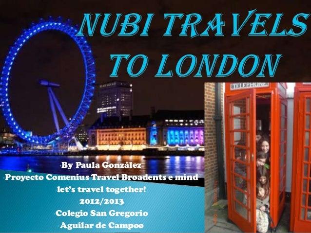 •By   Paula González•Proyecto Comenius Travel Broadents e mind            •let's travel together!                   2012/...
