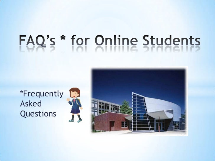 FAQ's * for Online Students<br />*Frequently Asked Questions <br />