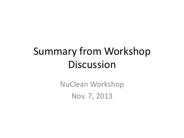 Summary from Workshop Discussion NuClean Workshop Nov. 7, 2013