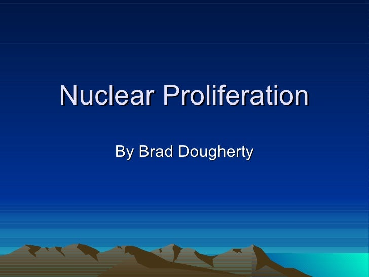 Nuclear Proliferation By Brad Dougherty