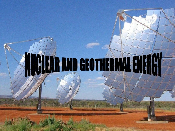 NUCLEAR AND GEOTHERMAL ENERGY