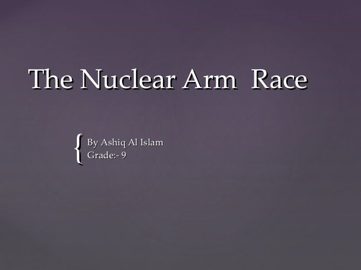 The Nuclear Arm Race   {   By Ashiq Al Islam       Grade:- 9