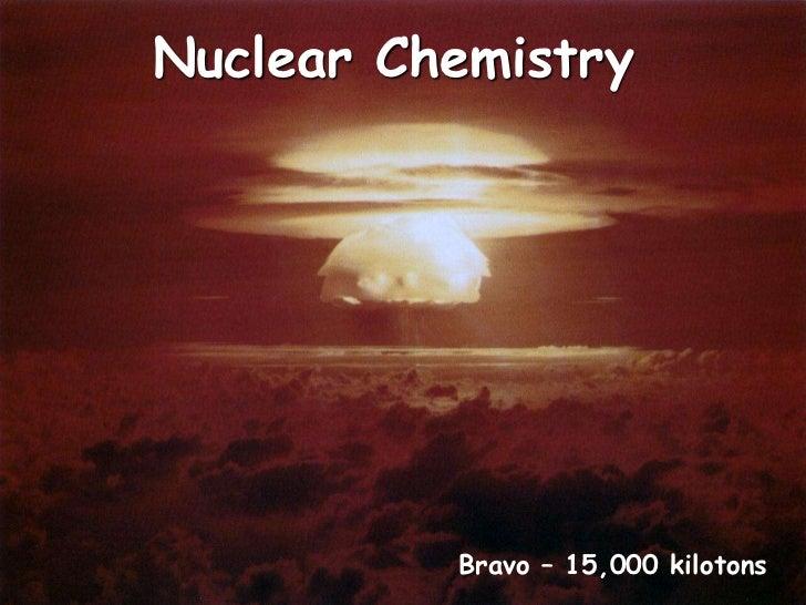 Nuclear Chemistry          Bravo – 15,000 kilotons