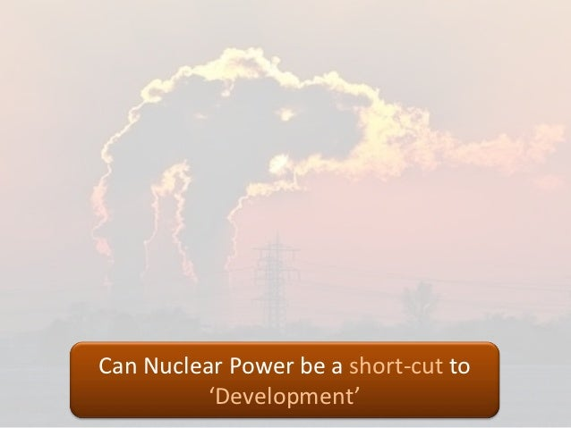 Can Nuclear Power be a short-cut to          'Development'