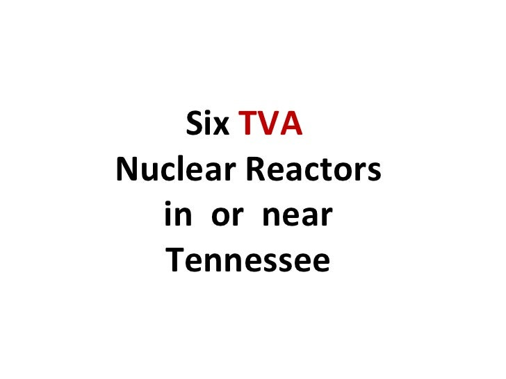 Six TVANuclear Reactors  in or near  Tennessee