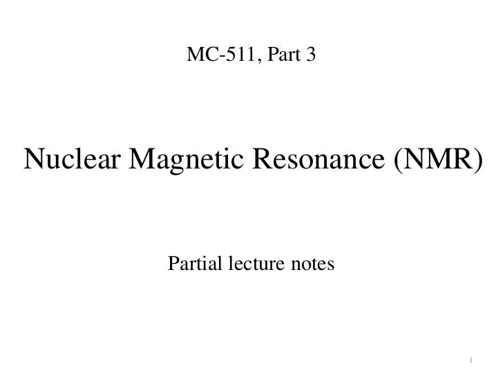 MC-511, Part 3Nuclear Magnetic Resonance (NMR)          Partial lecture notes                                  1