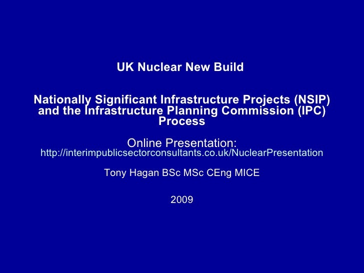 UK Nuclear New Build Power Stations - Nationally Significant Infrastructure Projects (NSIP) through the Infrastructure Planning Commission (IPC) Process