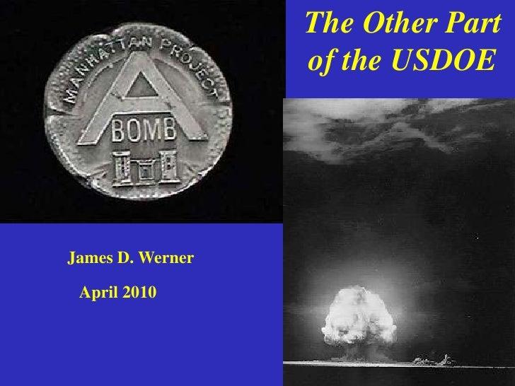1<br />The Other Part <br />of the USDOE<br />James D. Werner<br />April 2010<br />
