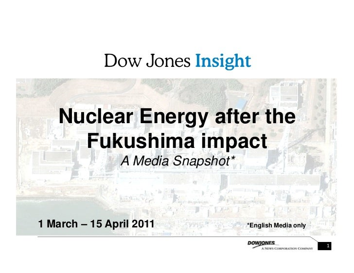 Nuclear Energy after the     Fukushima impact                A Media Snapshot*1 March – 15 April 2011             *English...