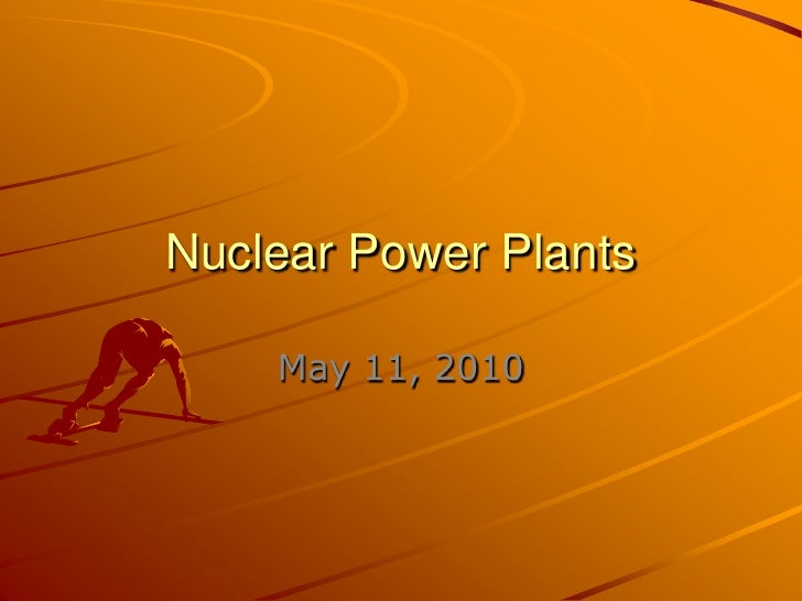 Nuclear Power Plants<br />May 11, 2010<br />