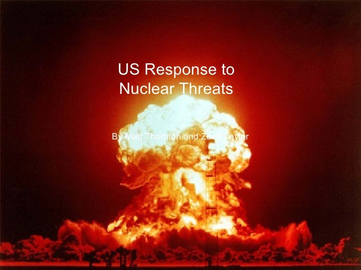 US Response to Nuclear Threats By Matt Thornton and Zach Taylor