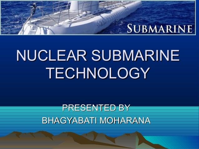 NUCLEAR SUBMARINE TECHNOLOGY PRESENTED BY BHAGYABATI MOHARANA
