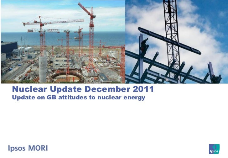 Nuclear Update December 2011Update on GB attitudes to nuclear energy