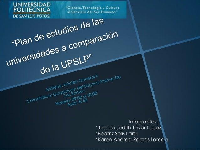 Integrantes:*Jessica Judith Tovar López.*Beatriz Solís Lara.*Karen Andrea Ramos Loredo