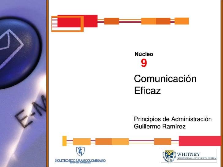 Núcleo   9 Comunicación Eficaz  Principios de Administración Guillermo Ramírez
