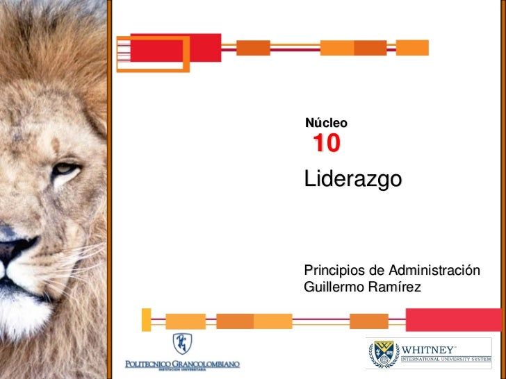 Núcleo  10 Liderazgo   Principios de Administración Guillermo Ramírez