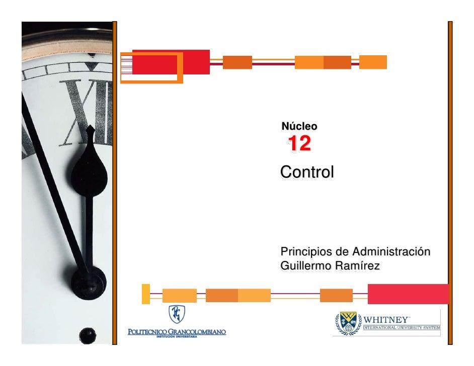 Núcleo  12 Control    Principios de Administración Guillermo Ramírez