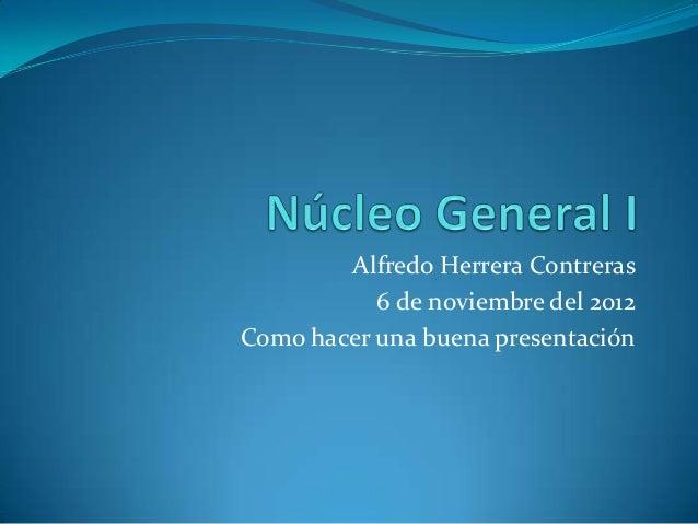 Alfredo Herrera Contreras           6 de noviembre del 2012Como hacer una buena presentación