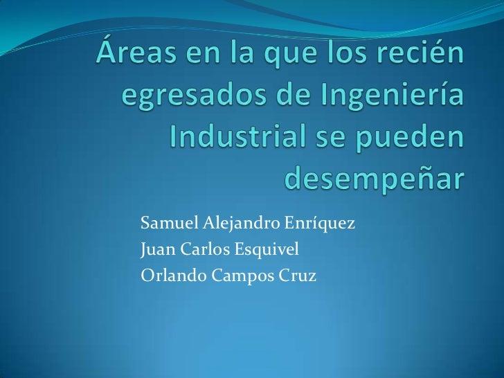 Samuel Alejandro EnríquezJuan Carlos EsquivelOrlando Campos Cruz
