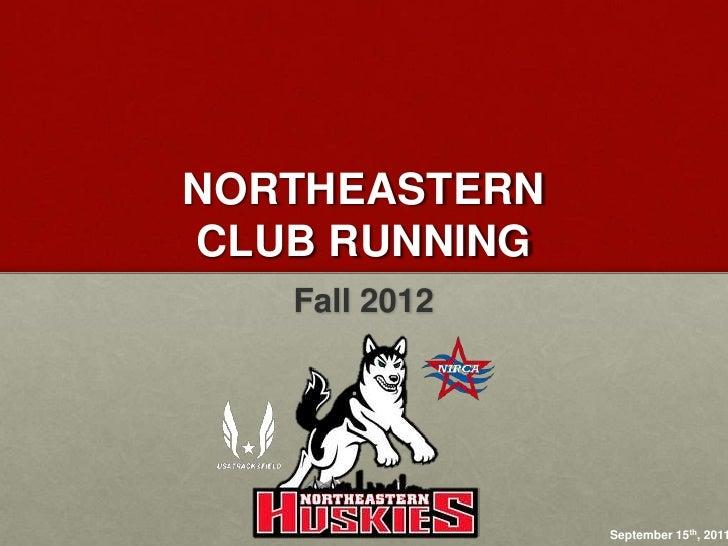 NortheasternClub Running<br />Fall 2012<br />September 15th, 2011<br />