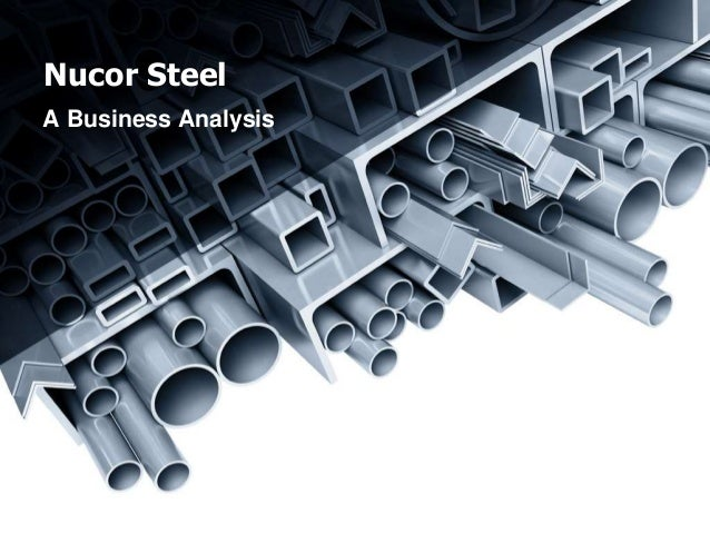 Nucor Steel A Business Analysis