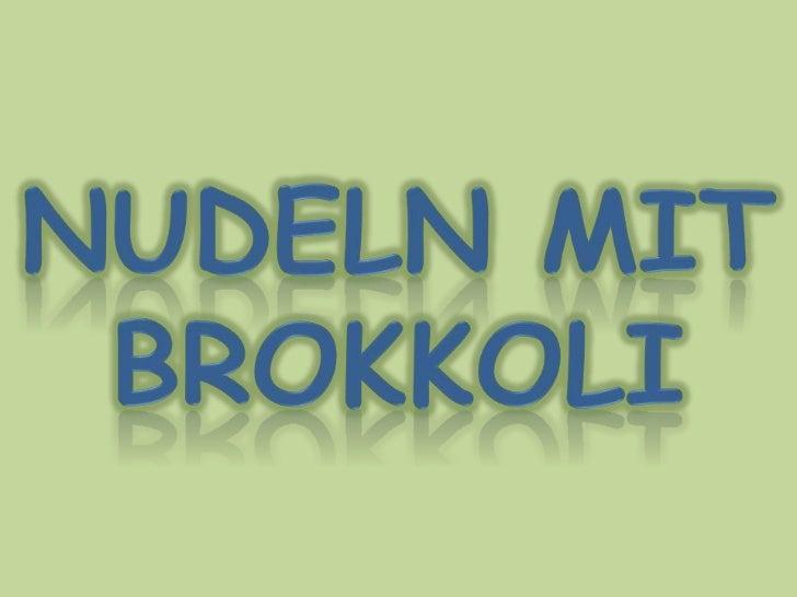 Nudeln (250 Gramm)   Brokkoli (500 Gramm)  Sahne (2 Becher)    Käse (250 Gramm)