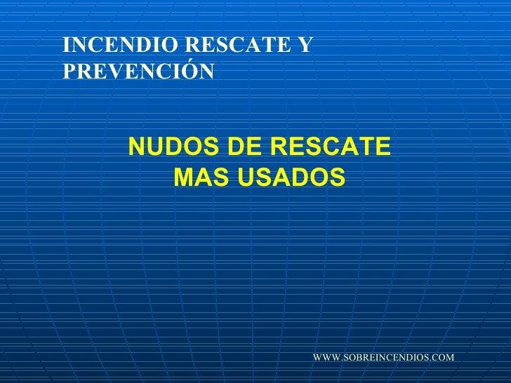 NUDOS DE RESCATE MAS USADOS INCENDIO RESCATE Y PREVENCIÓN WWW.SOBREINCENDIOS.COM