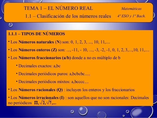 TEMA 1 – EL NÚMERO REAL Matemáticas 4º ESO y 1º Bach. 1.1.1 – TIPOS DE NÚMEROS • Los Números naturales (N) son: 0, 1, 2, 3...