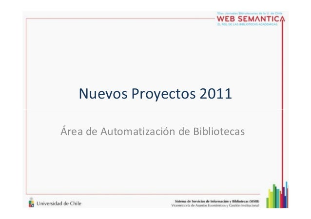Nuevos Proyectos 2011 Área de Automatización de Bibliotecas