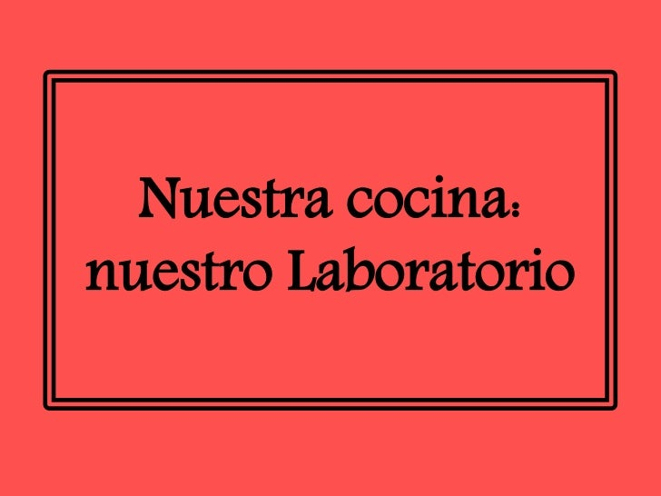 Nuestra cocina: nuestro Laboratorio<br />