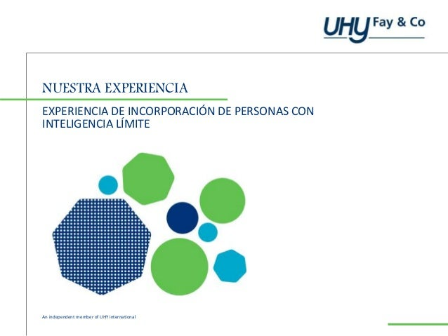 An independent member of UHY international NUESTRA EXPERIENCIA EXPERIENCIA DE INCORPORACIÓN DE PERSONAS CON INTELIGENCIA L...