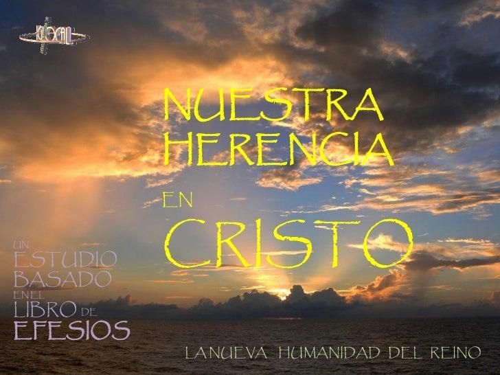 NUESTRA           HERENCIA           ENUNESTUDIOBASADO           CRISTOEN ELLIBRO DEEFESIOS            LA NUEVA HUMANIDAD ...