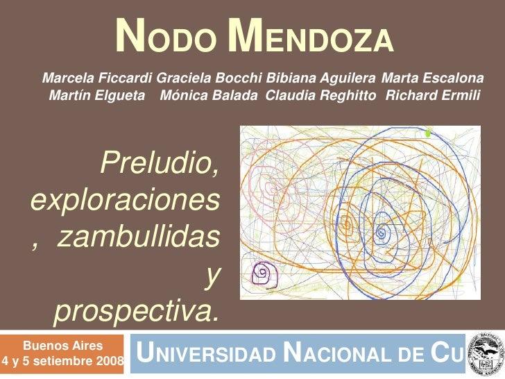 UNIVERSIDADNACIONAL DE CUYO<br />NODO MENDOZA<br />Marcela Ficcardi Martín Elgueta  Graciela Bocchi Mónica Balada Bibiana ...