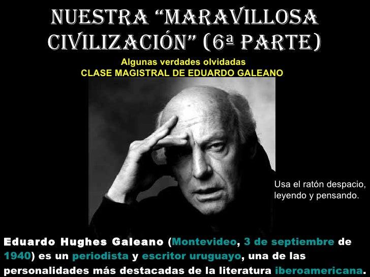 """Nuestra """"maravillosa civilización"""" (6ª parte) Algunas verdades olvidadas CLASE MAGISTRAL DE EDUARDO GALEANO   Eduardo Hugh..."""