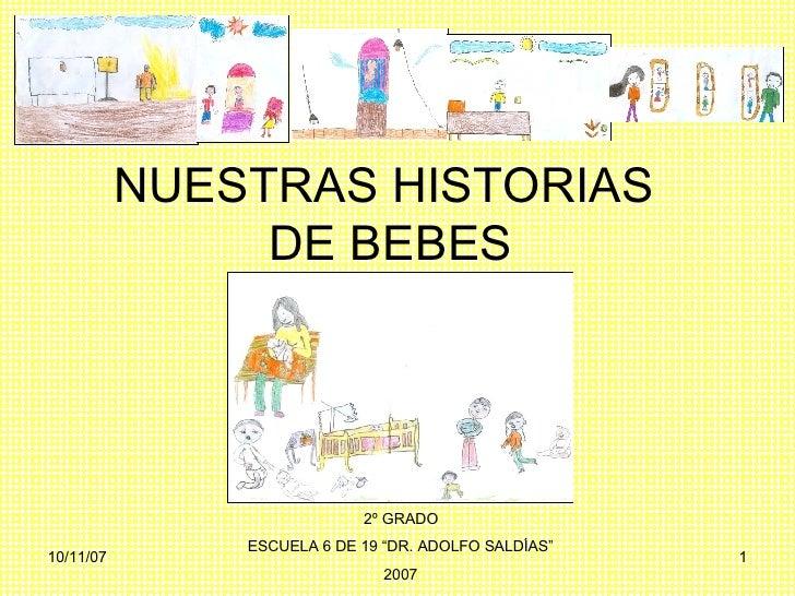 """NUESTRAS HISTORIAS  DE BEBES 2º GRADO ESCUELA 6 DE 19 """"DR. ADOLFO SALDÍAS"""" 2007"""