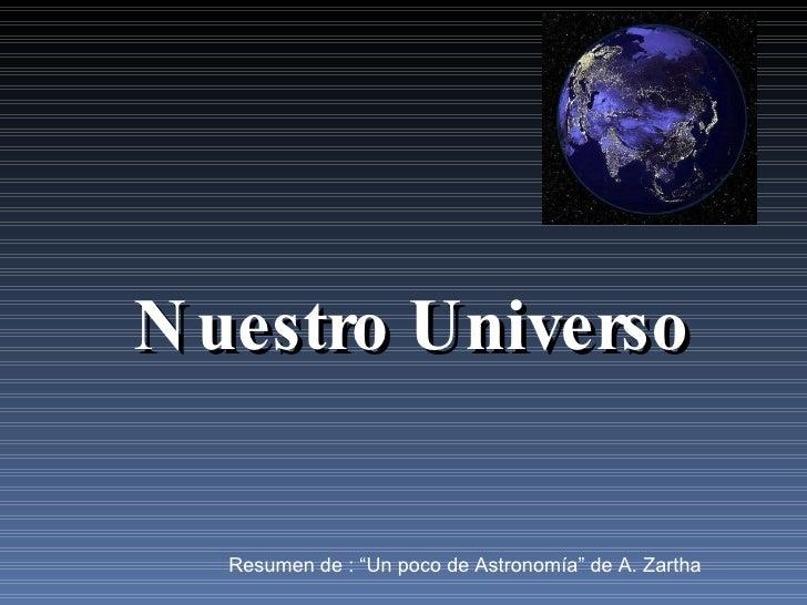 """Resumen de : """"Un poco de Astronomía"""" de A. Zartha Nuestro Universo"""
