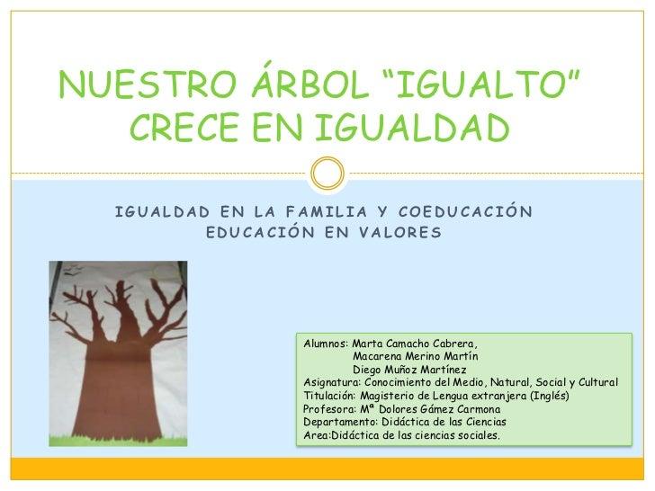 """NUESTRO ÁRBOL """"IGUALTO"""" CRECE EN IGUALDAD<br />Igualdad en la familia y coeducación<br />Educación en valores <br />Alumno..."""