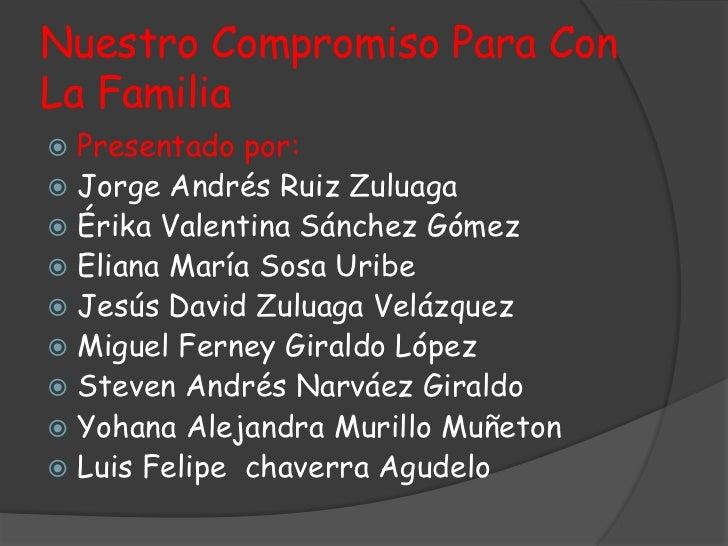 Nuestro Compromiso Para ConLa Familia Presentado por: Jorge Andrés Ruiz Zuluaga Érika Valentina Sánchez Gómez Eliana M...