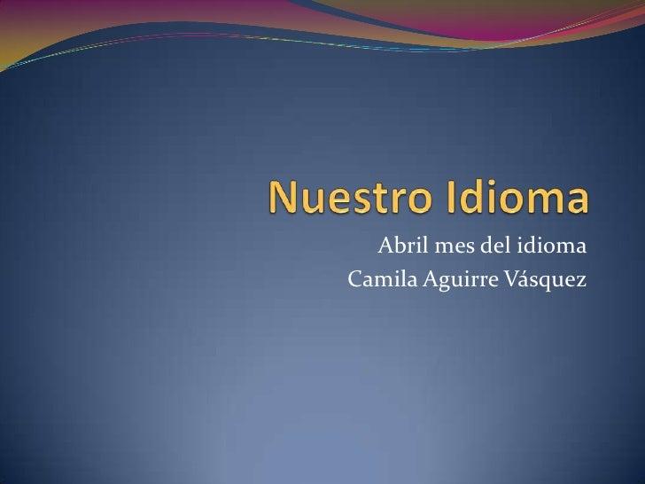 Abril mes del idioma Camila Aguirre Vásquez