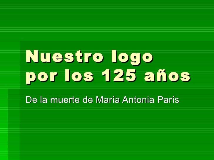 Nuestro logo por los 125 años De la muerte de María Antonia París