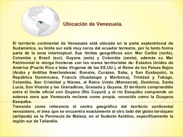 Ubicación de Venezuela.El territorio continental de Venezuela está ubicado en la parte septentrional deSudamérica, su lími...