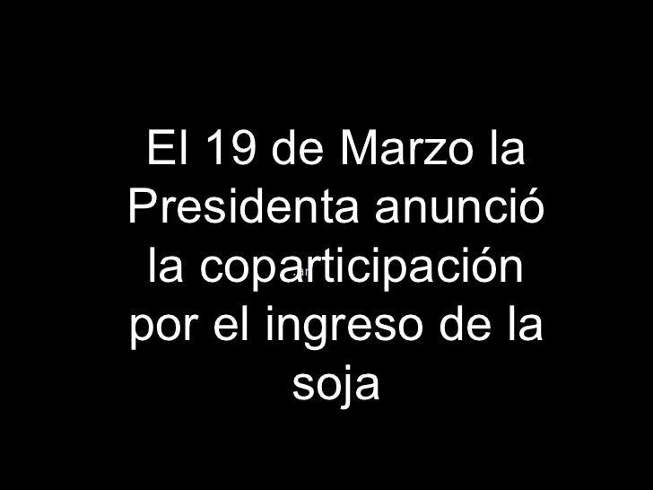 .ar El 19 de Marzo la Presidenta anunció la coparticipación por el ingreso de la soja