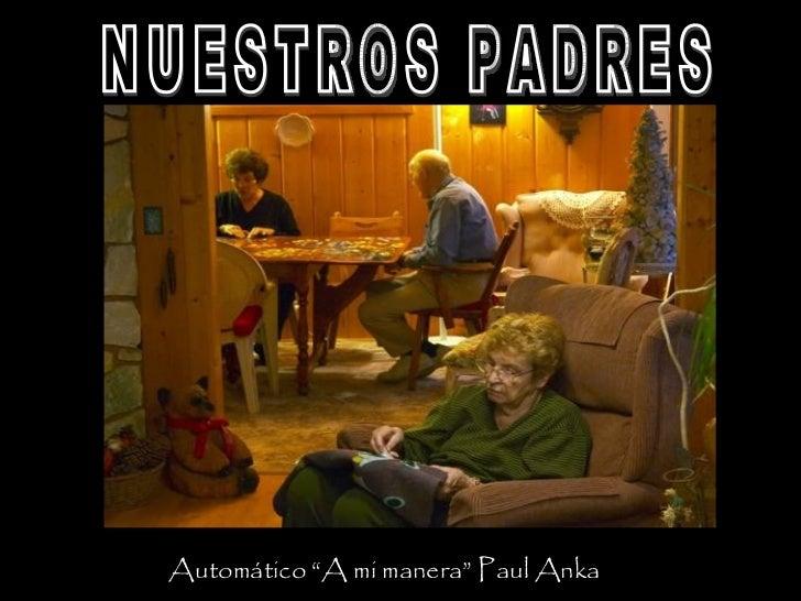 """NUESTROS PADRES Automático """"A mi manera"""" Paul Anka"""