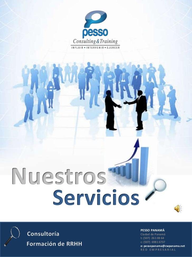 PESSO PANAMÁ Ciudad de Panamá t: (507) 261 08 64 c: (507) 6981 6737 e: pessopanama@cwpanama.net RED EMPRESARIAL