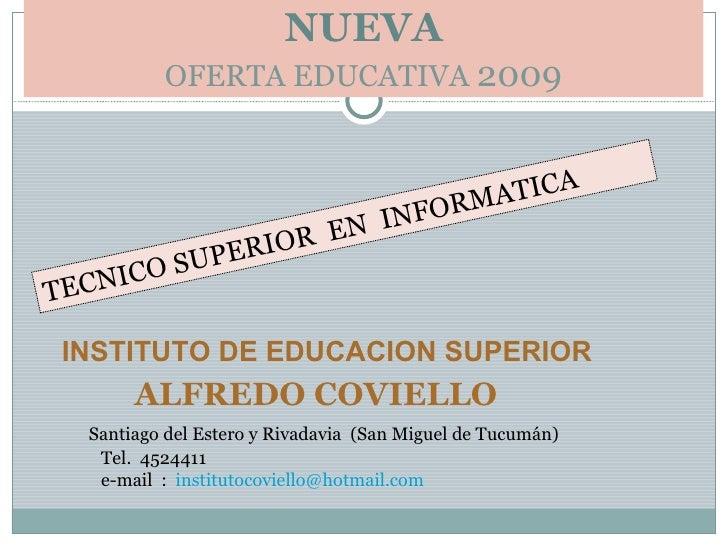 NUEVA OFERTA EDUCATIVA  2009 TECNICO SUPERIOR  EN  INFORMATICA INSTITUTO DE EDUCACION SUPERIOR    ALFREDO COVIELLO Santiag...