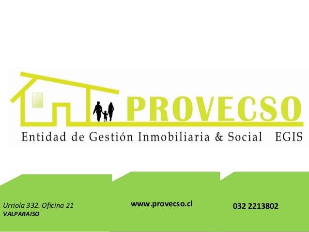 Urriola 332. Oficina 21 VALPARAISO www.provecso.cl 032 2213802